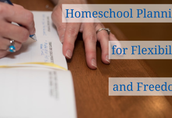 Homeschool Planning for Flexibility and Freedom